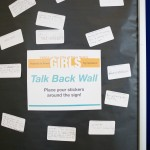 Girls spoke out on our Talk Back Wall!