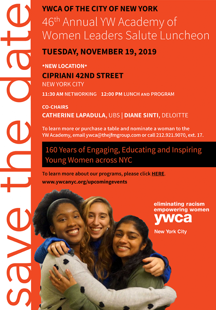 Save the Date November 19th for the 46th Annual YW Academy of Women Leaders Salute Luncheon held at Cipriani 42nd Street. Event begins at 1130am. Call 2129219070 ext17 to learn more or to purchase a table and nominate a woman to the Academy.